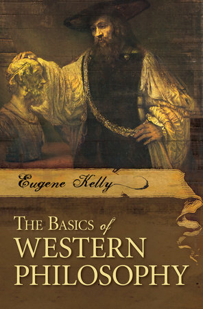 The Basics of Western Philosophy by Eugene Kelly