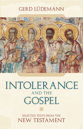 Intolerance And the Gospel by Gerd Ludemann