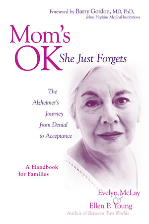 Mom's Ok, She Just Forgets by Evelyn D. Mclay and Ellen P. Young