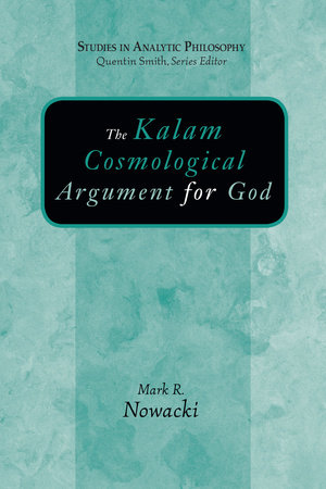 The Kalam Cosmological Argument for God by Mark R. Nowacki