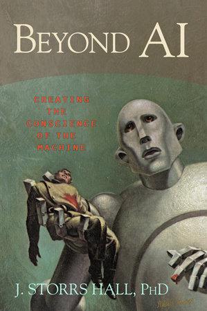 Beyond AI by J. Storrs Hall, Ph.D.