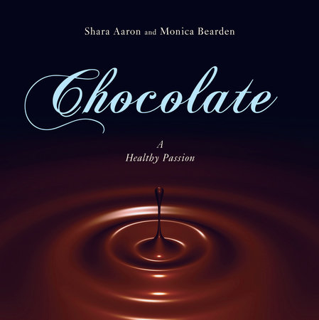 Chocolate - A Healthy Passion by Shara Aaron and Monica Bearden, RD