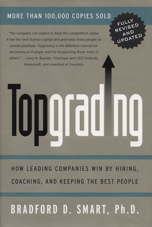 Topgrading by Bradford D. Smart Ph.D.