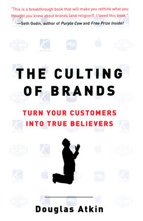 The Culting of Brands by Douglas Atkin