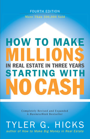 How to Make Millions in Real Estate in Three Years Starting with No Cash by Tyler Hicks