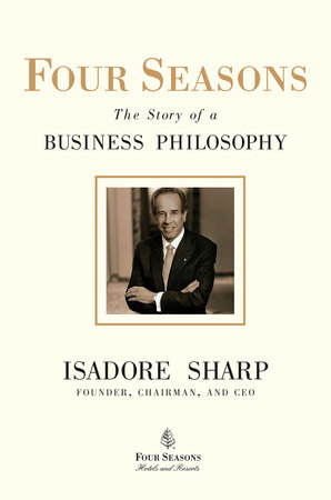 Four Seasons by Isadore Sharp