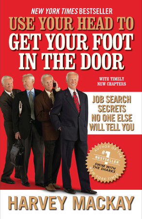 Use Your Head to Get Your Foot in the Door by Harvey Mackay