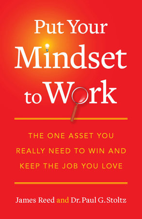 Put Your Mindset to Work by James Reed and Paul G. Stoltz