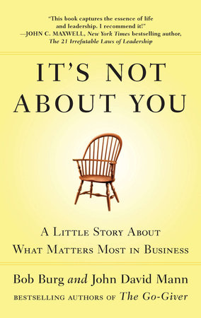 It's Not About You by Bob Burg and John David Mann