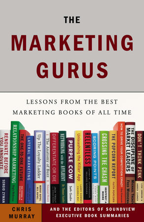 The Marketing Gurus by Chris Murray and Soundview Executive Book Summaries Eds.