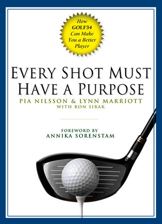 Every Shot Must Have a Purpose by Pia Nilsson, Lynn Marriott and Ron Sirak