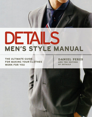 Details Men's Style Manual by Daniel Peres and Editors of Details magazine
