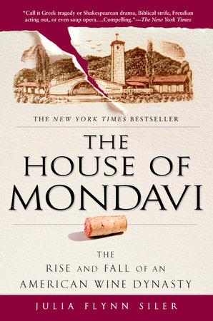 The House of Mondavi by Julia Flynn Siler