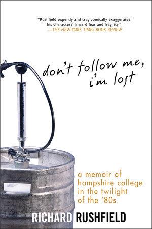 Don't Follow Me, I'm Lost by Richard Rushfield