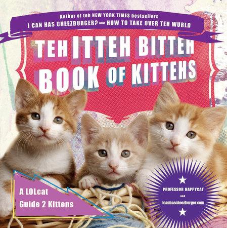 Teh Itteh Bitteh Book of Kittehs by icanhascheezburger.com