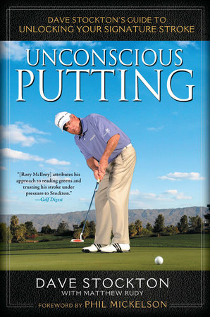 Unconscious Putting by Dave Stockton and Matthew Rudy