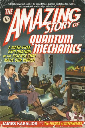 The Amazing Story of Quantum Mechanics by James Kakalios