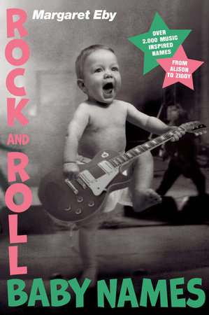 Rock and Roll Baby Names by Margaret Eby
