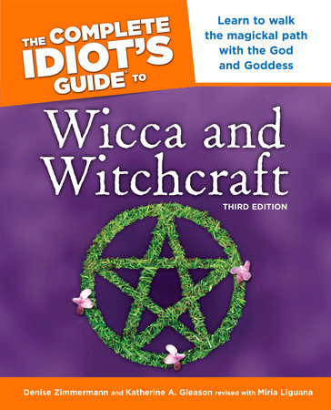 The Complete Idiot's Guide to Wicca and Witchcraft, 3rd Edition by Denise Zimmerman and Katherine Gleason