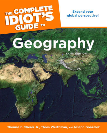 The Complete Idiot's Guide to Geography, 3rd Edition