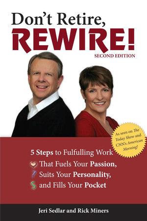 Don't Retire, Rewire!, 2e by Jeri Sedlar and Rick Miners