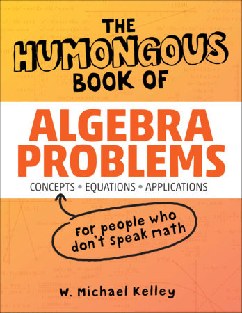 The Humongous Book of Algebra Problems by W. Michael Kelley