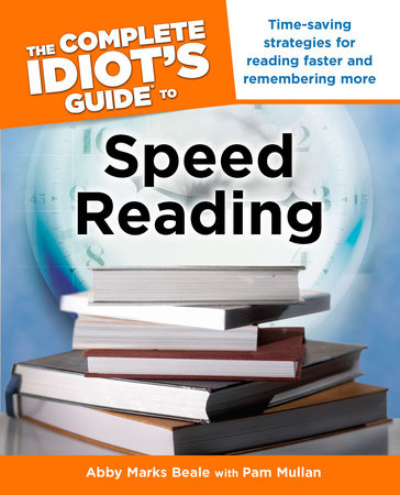 The Complete Idiot's Guide to Speed Reading by Abby Marks Beale and Pam Mullan