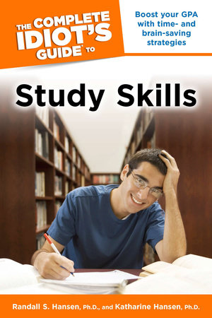 The Complete Idiot's Guide to Study Skills by Randall S. Hansen and Katharine Hansen