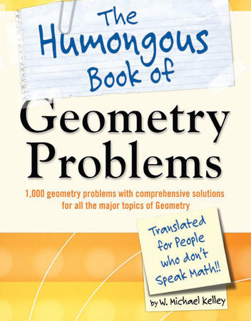 The Humongous Book of Geometry Problems by W. Michael Kelley