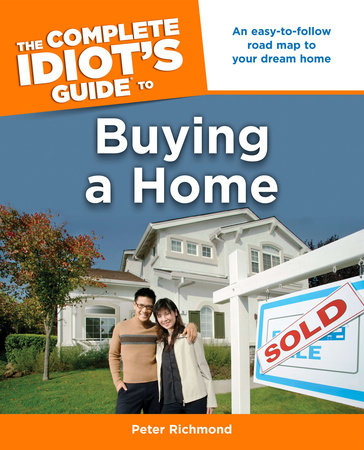 The Complete Idiot's Guide to Buying a Home by Peter Richmond