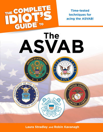 The Complete Idiot's Guide to the ASVAB by Laura Stradley and Robin Kavanagh