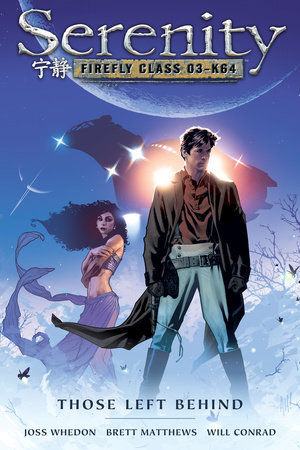 Serenity Volume 1: Those Left Behind by Will Conrad