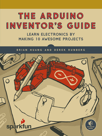 The Arduino Inventor's Guide by Brian Huang and Derek Runberg