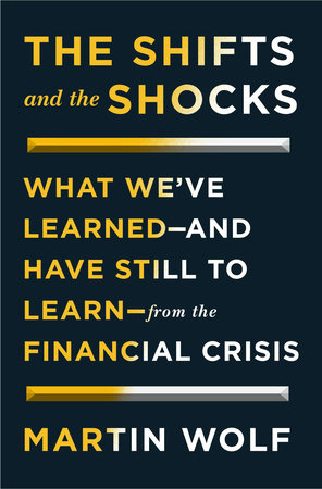 The Shifts and the Shocks by Martin Wolf
