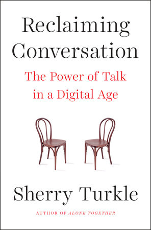Reclaiming Conversation by Sherry Turkle