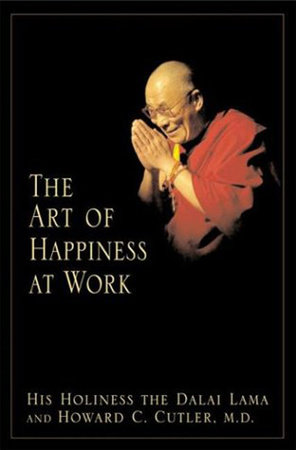 The Art of Happiness at Work by Dalai Lama and Howard C Cutler