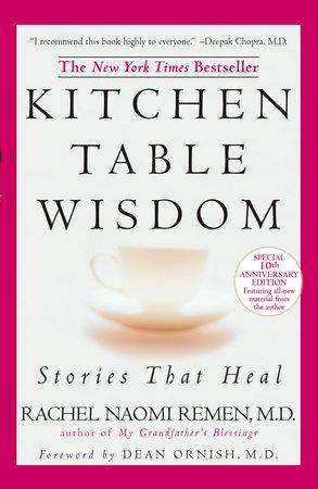 Kitchen Table Wisdom by Rachel Naomi Remen