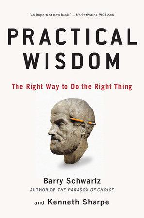 Practical Wisdom by Barry Schwartz and Kenneth Sharpe