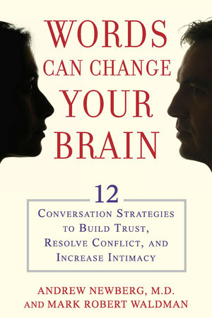 Words Can Change Your Brain by Andrew Newberg and Mark Robert Waldman