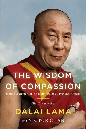 The Wisdom of Compassion by H. H. Dalai Lama and Victor Chan