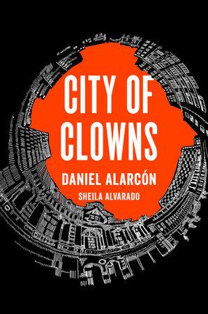 City of Clowns by Daniel Alarcón and Sheila Alvarado