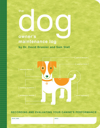 The Dog Owner's Maintenance Log by Dr. David Brunner and Sam Stall
