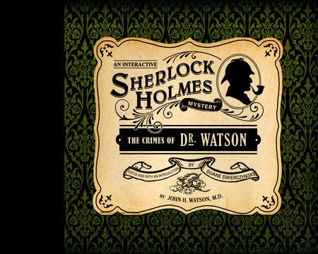 The Crimes of Dr. Watson by John H. Watson, M.D.