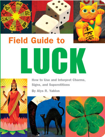 Field Guide to Luck by Alys R. Yablon