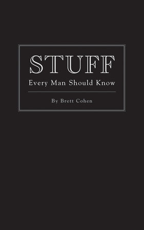 Stuff Every Man Should Know by Brett Cohen