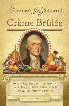 Thomas Jefferson's Creme Brulee by Thomas J. Craughwell