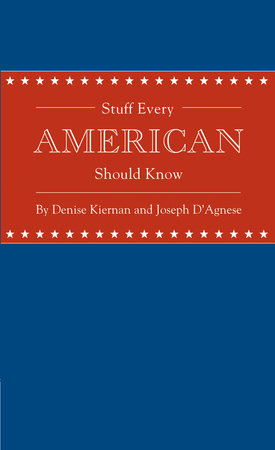 Stuff Every American Should Know by Denise Kiernan and Joseph D'Agnese