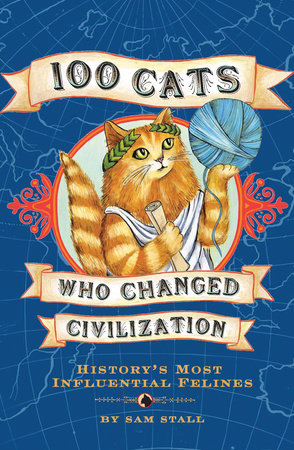 100 Cats Who Changed Civilization by Sam Stall