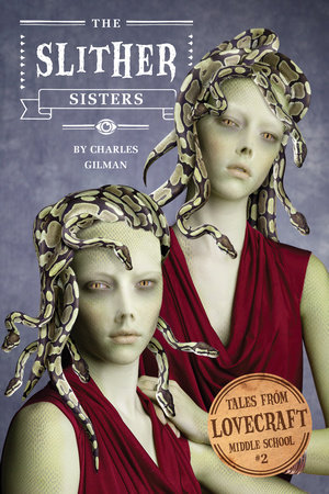 Tales from Lovecraft Middle School #2: The Slither Sisters by Charles Gilman