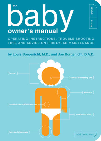 The Baby Owner's Manual by Louis Borgenicht M.D. and Joe Borgenicht